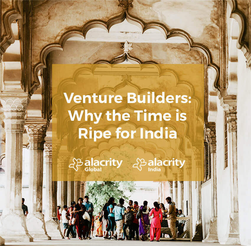 Venture Builders: Why the Time is Ripe for India
